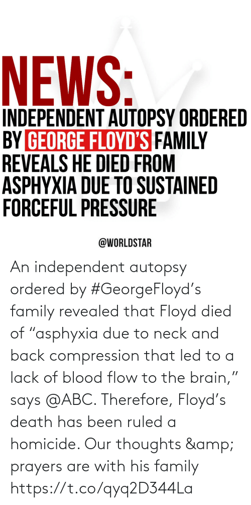 """Abc, Family, and Brain: An independent autopsy ordered by #GeorgeFloyd's family revealed that Floyd died of """"asphyxia due to neck and back compression that led to a lack of blood flow to the brain,"""" says @ABC. Therefore, Floyd's death has been ruled a homicide. Our thoughts & prayers are with his family https://t.co/qyq2D344La"""