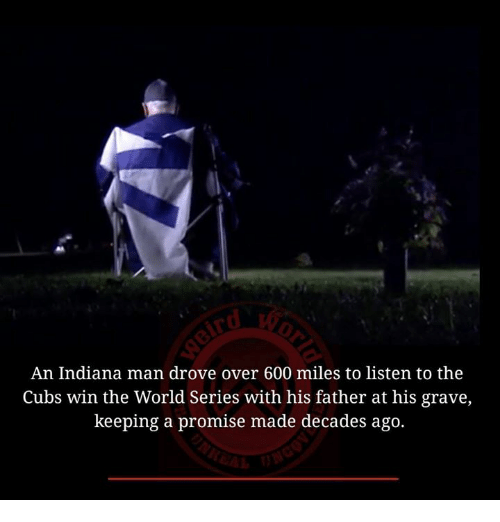 Memes, Indiana, and 🤖: An Indiana man drove over 600 miles to listen to the  Cubs win the World Series with his father at his grave,  keeping a promise made decades ago.