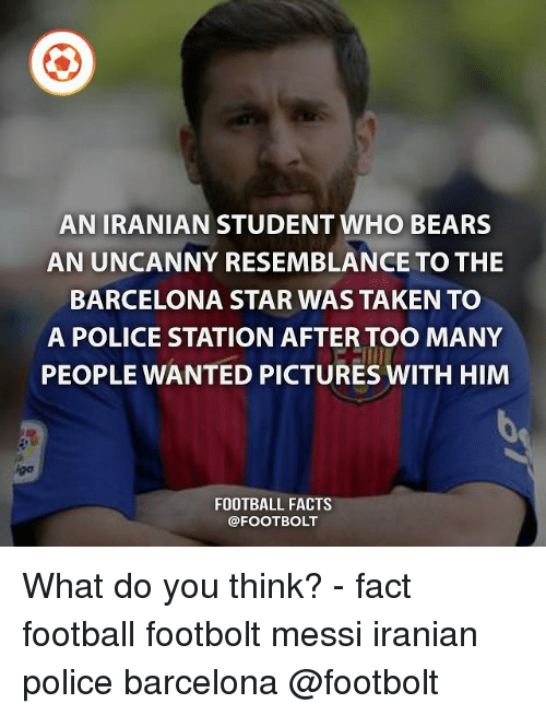 Barcelona, Facts, and Football: AN IRANIAN STUDENT WHO BEARS  AN UNCANNY RESEMBLANCE TO THE  BARCELONA STAR WAS TAKEN TO  A POLICE STATION AFTER TOO MANY  PEOPLE WANTED PICTURES WITH HIM  FOOTBALL FACTS  @FOOT BOLT What do you think? - fact football footbolt messi iranian police barcelona @footbolt