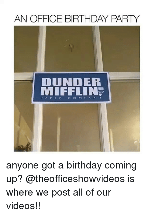 Birthday, Memes, and Party: AN OFFICE BIRTHDAY PARTY  DUNDER  MIFFLINS  PAP E R CO M PANY anyone got a birthday coming up? @theofficeshowvideos is where we post all of our videos!!