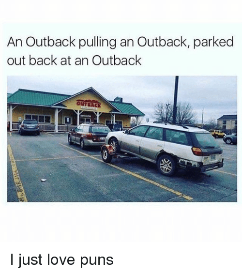 Love, Memes, and Puns: An Outback pulling an Outback, parked  out back at an Outback  OUTBACK I just love puns