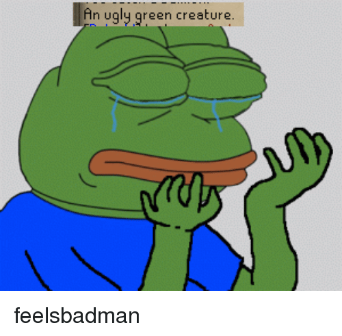 Memes, 🤖, and Creature: An ugly green creature feelsbadman