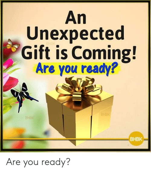 Memes, 🤖, and You: An  Unexpected  Gift is Coming!  Are you ready?  BHE  BHBK Are you ready?