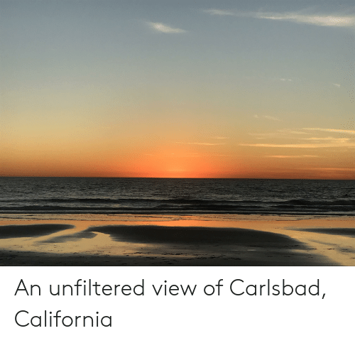 California, View, and Carlsbad: An unfiltered view of Carlsbad, California