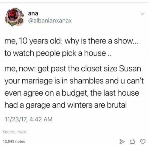 ana me 10 years old why is there a show to watch people pick a house