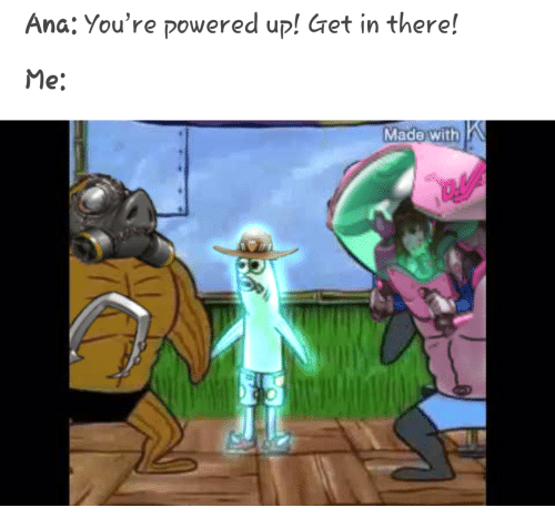 Ana, Get, and Youre: Ana: You're powered up! Get in there!  Me:  e with
