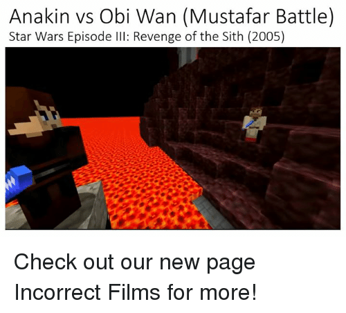 Revenge, Sith, and Star Wars: Anakin vs Obi Wan (Mustafar Battle)  Star Wars Episode lll: Revenge of the Sith (2005) Check out our new page Incorrect Films for more!