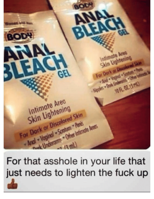 With you Bleach your asshole with
