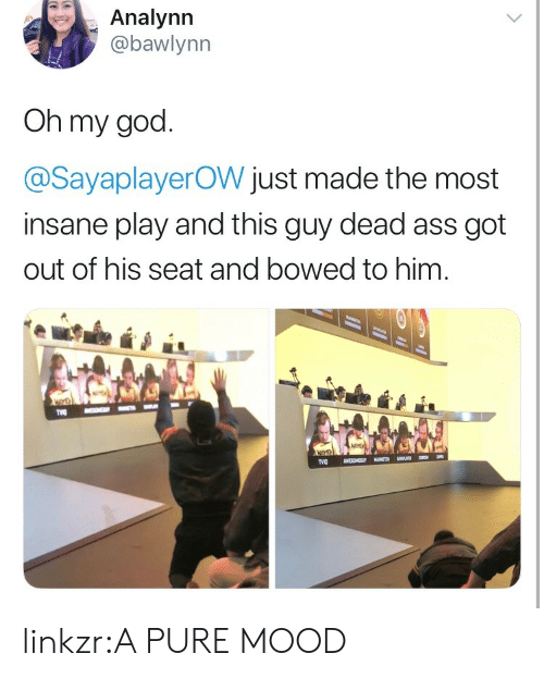 God, Mood, and Oh My God: Analynn  abawlynn  Oh my god  @SayaplayerOW just made the most  insane play and this guy dead ass got  out of his seat and bowed to him linkzr:A PURE MOOD