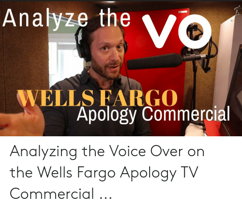 Analyze the VO WELLS EARGO Apology Commercial Analyzing the
