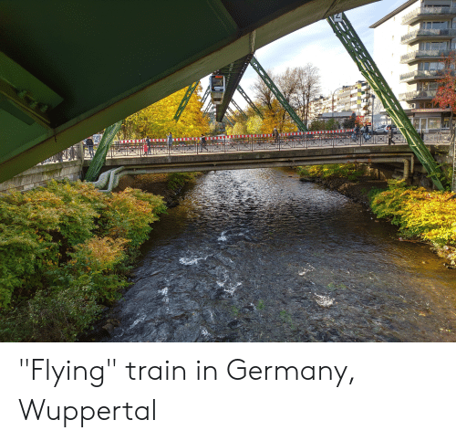 "Germany, Train, and Flying: ANANING  02  L ""Flying"" train in Germany, Wuppertal"