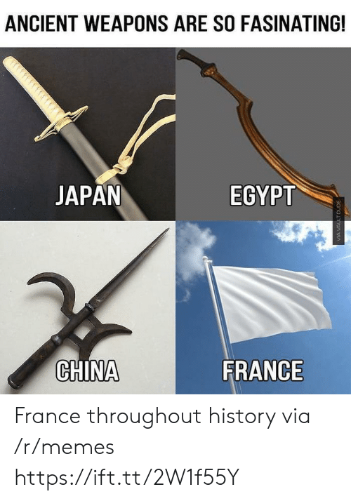 Memes, China, and France: ANCIENT WEAPONS ARE SO FASINATING!  JAPAN  EGYPT  CHINA  FRANCE France throughout history via /r/memes https://ift.tt/2W1f55Y