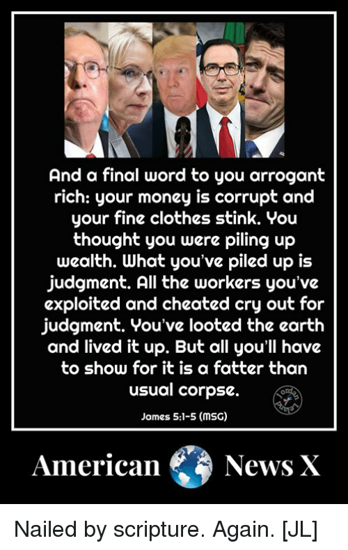 And a Final Word to You Arrogant Rich Your Money Is Corrupt and Your