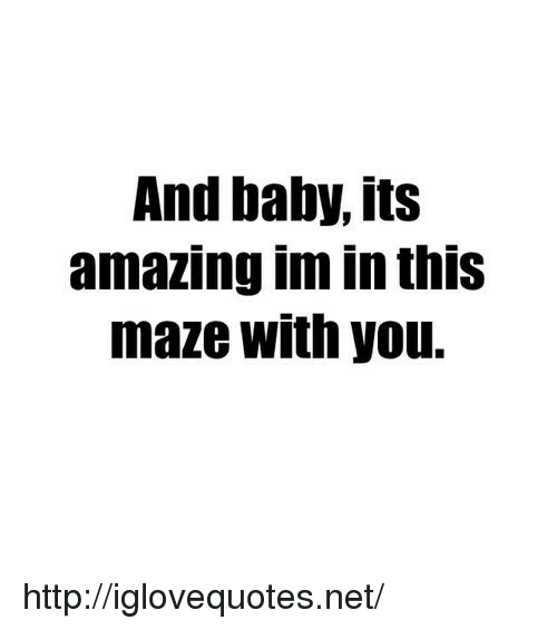 Http, Amazing, and Baby: And baby, its  amazing im in thiS  maze with you. http://iglovequotes.net/