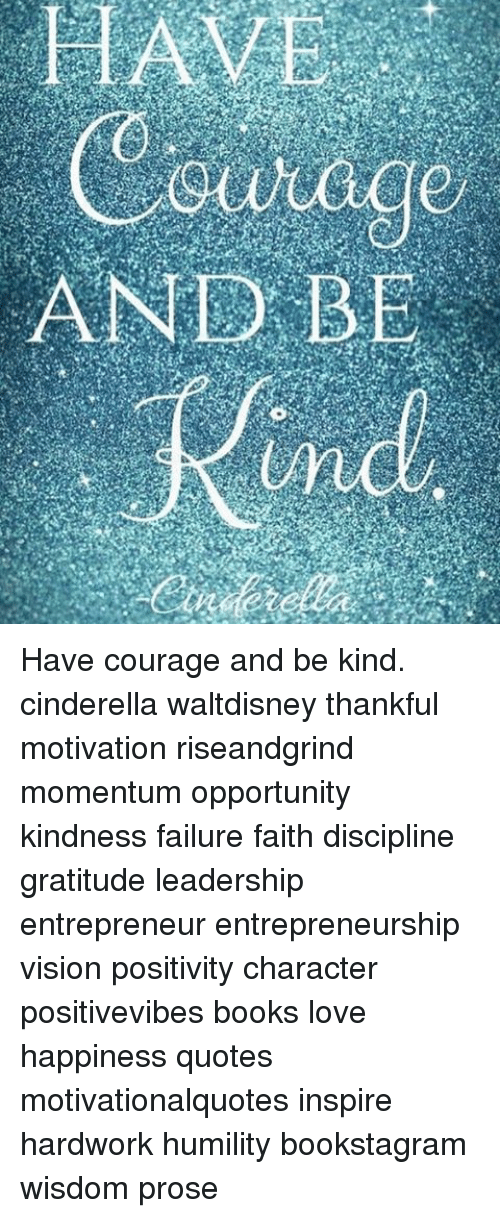 And Be Have Courage And Be Kind Cinderella Waltdisney Thankful