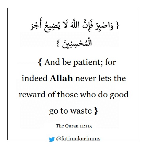 Good, Patient, and Quran: { And be patient; for  reward of those who do good  go to waste  The Quran 11:115  arimms