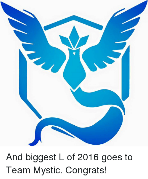 Dank Memes, Team, and Congrats: And biggest L of 2016 goes to Team Mystic. Congrats!