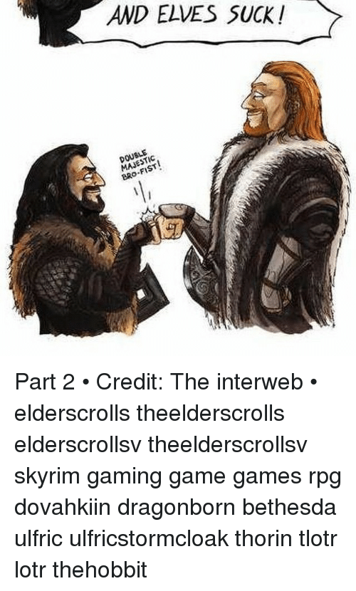 And ELVES SUCK! DOUBLE MAJESTIC BRO-FIST! Part 2 • Credit