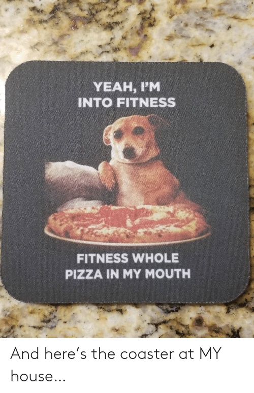 My House, House, and And: And here's the coaster at MY house…