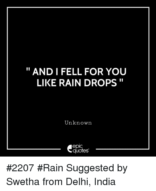 And I Fell For You Like Rain Drops Unknown Epic Quotes 2207 Rain