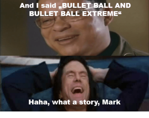 and i said bullet ball and bullet ball extreme haha 18699812 ✅ 25 best memes about bullet ball bullet ball memes