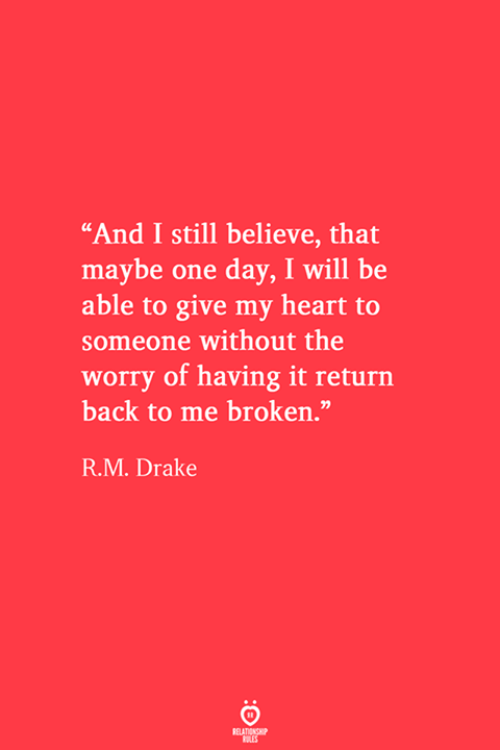 """Drake, Heart, and Back: """"And I still believe, that  maybe one day, I will be  able to give my heart to  someone without the  worry of having it return  back to me broken.""""  R.M. Drake  RELATIONSHIP  ES"""