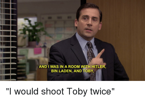 The Office, Hitler, and Bin Laden: AND I WAS IN A ROOM WITH HITLER,  BIN LADEN, AND TOBY