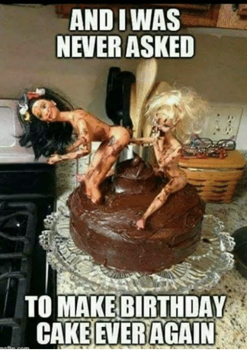 And I Was Never Asked Make Birthday Cake Ever Again Birthday Meme