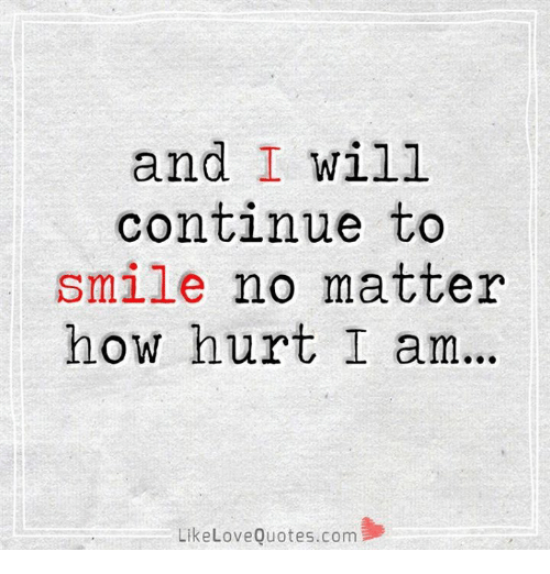 And I Will Continue To Smile No Matter How Hurt I Am