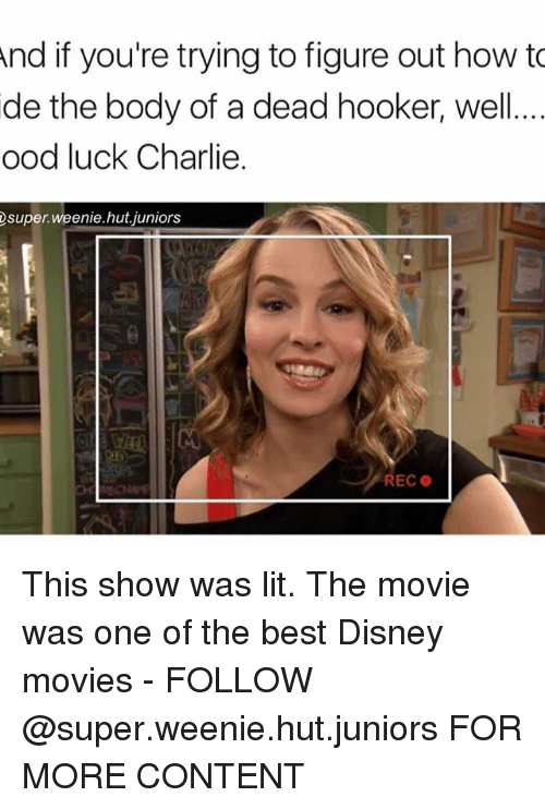 Charlie, Disney, and Hookers: And if you're trying to figure out how to  de the body of a dead hooker, well  ood luck Charlie  @super weenie.hut juniors  EC This show was lit. The movie was one of the best Disney movies - FOLLOW @super.weenie.hut.juniors FOR MORE CONTENT
