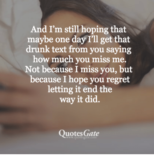 Drunk, Regret, And Quotes: And Iu0027m Still Hoping That Maybe One