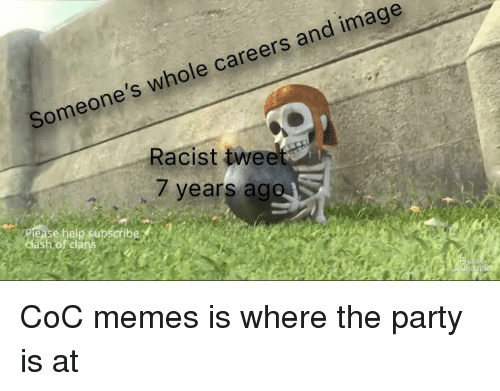 Memes, Party, and Clash of Clans: and image  Someone's whole careers  Racist tweet  7 years ag  clash of clans CoC memes is where the party is at