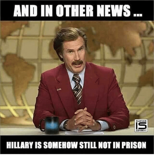 and in other news hillary is somehow still not in prison news meme rh me me