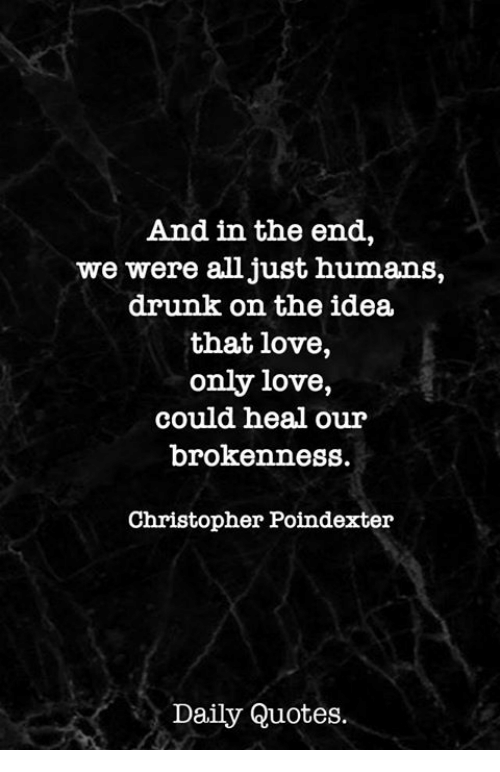 And in the End We Were All Just Humans Drunk on the Idea ...