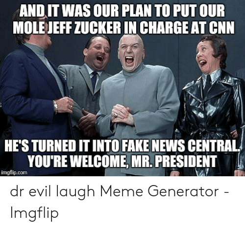 And It Was Our Plan To Put Our Molejeff Zucker In Charge At Cnn Hes