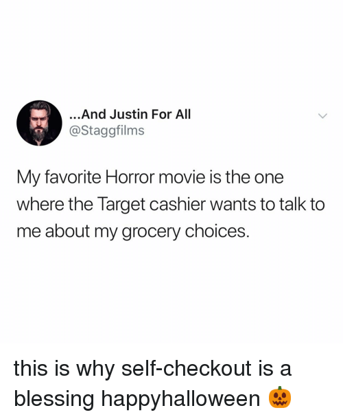 Target, Movie, and Relatable: ...And Justin For All  @Staggfilms  My favorite Horror movie is the one  where the Target cashier wants to talk to  me about my grocery choices. this is why self-checkout is a blessing happyhalloween 🎃