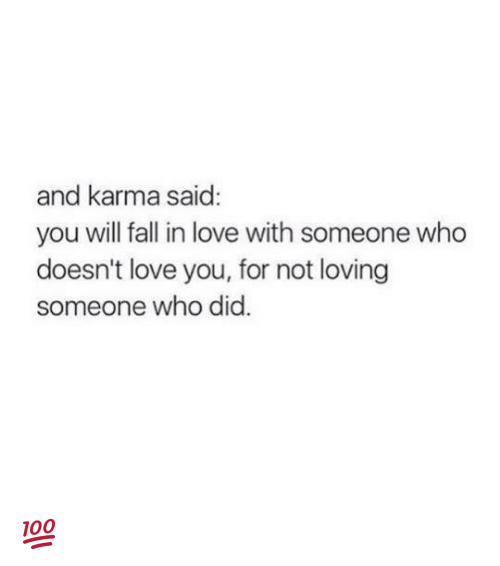 Fall, Memes, and Karma: and karma said  you will fall in love with someone who  doesn't love you, for not loving  someone who did 💯
