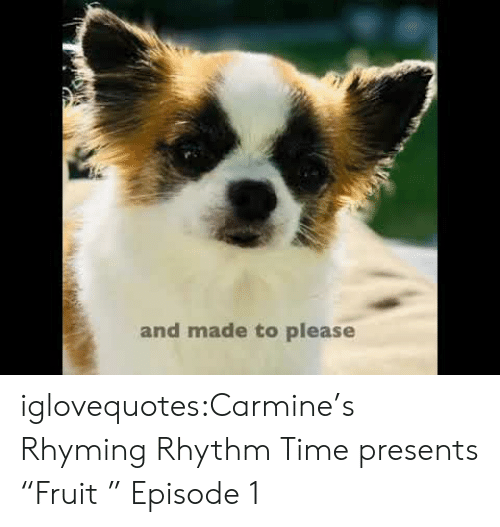 """Tumblr, Blog, and Time: and made to please iglovequotes:Carmine's Rhyming Rhythm Time presents """"Fruit """" Episode 1"""