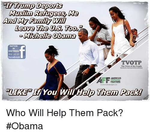 "Facebook, Family, and Memes: And My Family Will  Leave The US Too  Michelle Obama  NATION  IN  DISTRESS  e us on  facebook  TVOTP  The Voice of the People  ""LIKE"" If You Will Help Them Pack! Who Will Help Them Pack? #Obama"