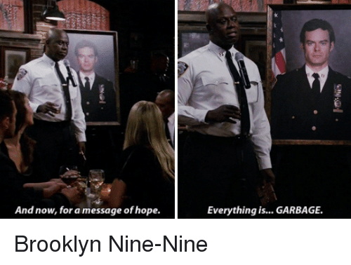 22fb09702fca And Now for a Message of Hope Everything Is GARBAGE Brooklyn Nine ...