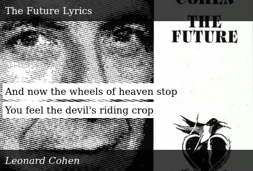 SIZZLE: And now the wheels of heaven stop  You feel the devil's riding crop