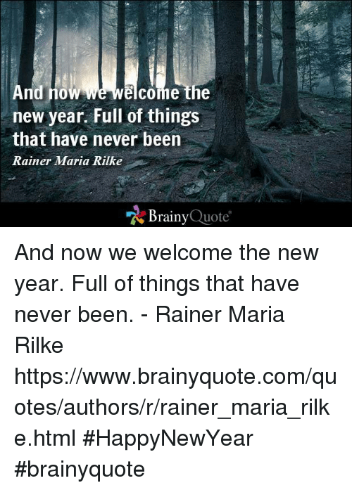And Now We Welcome The New Year Full Of Things That Have Never Been Magnificent New Year New Me Quote