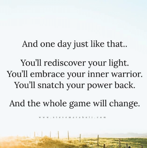 And One Day Just Like That You'll Rediscover Your Light You