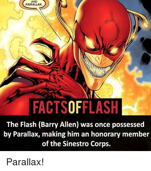 Memes, The Flash, and 🤖: AND  PARALLAX.  FACTSOFFLASH  The Flash (Barry Allen) was once possessed  by Parallax, making him an honorary member  of the Sinestro Corps. Parallax!