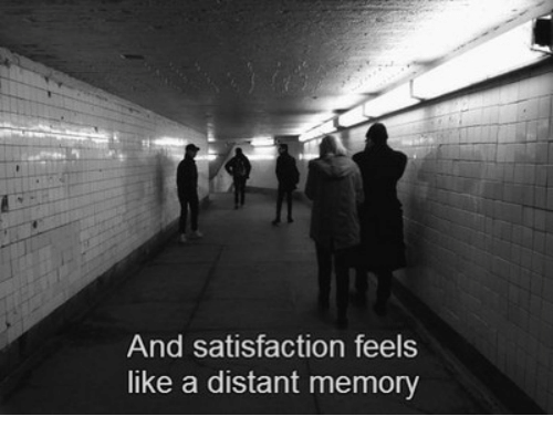 Satisfaction, Memory, and Feels: And satisfaction feels  like a distant memory