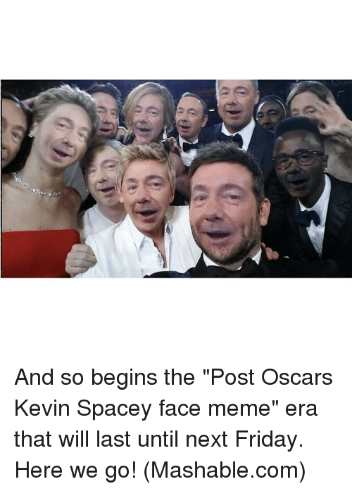 """Memes, 🤖, and Kevin Spacey: And so begins the """"Post Oscars Kevin Spacey face meme"""" era that will last until next Friday. Here we go! (Mashable.com)"""