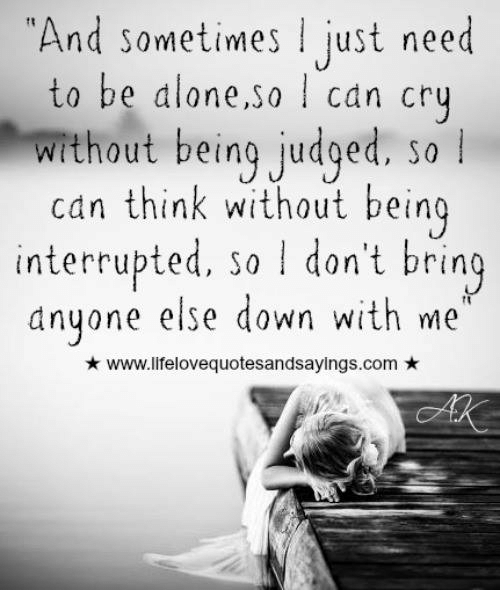 Sad Boy Alone Quotes: And Sometimes I Just Need To Be Aloneso I Can Cry Without