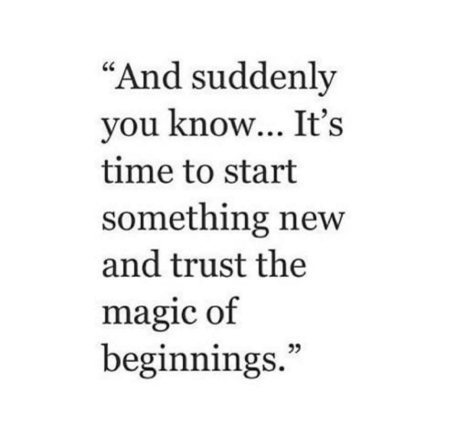 """Magic, Time, and New: """"And suddenly  you know... It's  time to start  something new  and trust the  magic of  beginnings.""""  2"""