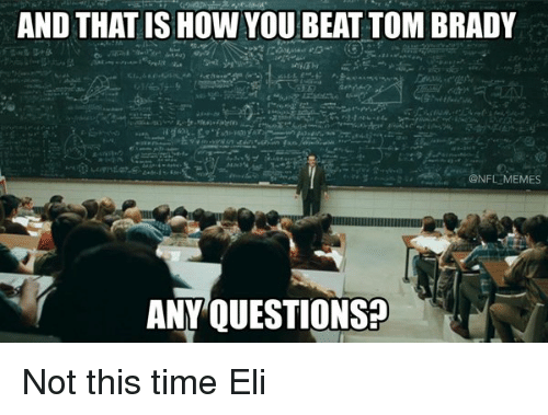 Funny Meme Questions : And that ishow you beat tom brady memes any questions not this