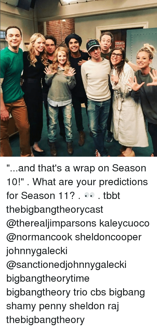 "Memes, Cbs, and 🤖: ""...and that's a wrap on Season 10!"" . What are your predictions for Season 11? . 👀 . tbbt thebigbangtheorycast @therealjimparsons kaleycuoco @normancook sheldoncooper johnnygalecki @sanctionedjohnnygalecki bigbangtheorytime bigbangtheory trio cbs bigbang shamy penny sheldon raj thebigbangtheory"